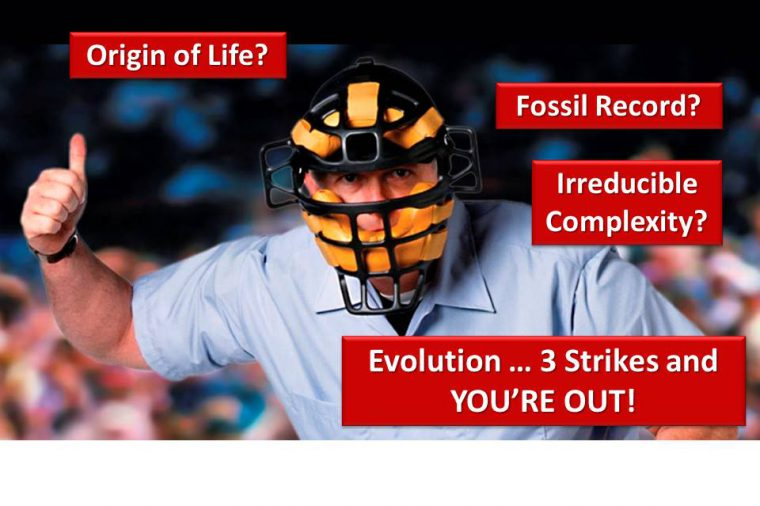 Evolution ... 3 Strikes and YOU'RE OUT: Origin of Life, Fossil Record, Irreducible Complexity